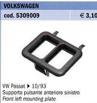 SUPPORTO PULSANTI ANTERIORE SX VW PASSAT ->10/93 POLITECNICA 80