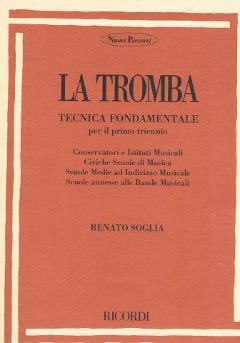 RENATO SOGLIA - LA TROMBA  Tecnica Fondamentale per il 1° Triennio RICORDI