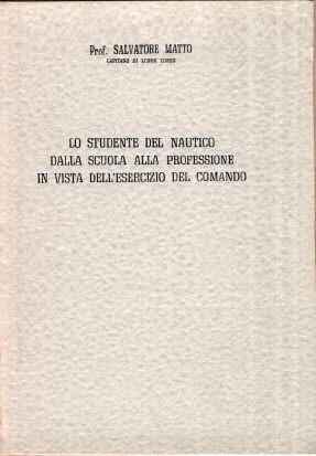 LO STUDENTE DEL NAUTICO - Salvatore Matto EDIZIONI SAMA Capitano di Lungo Corso